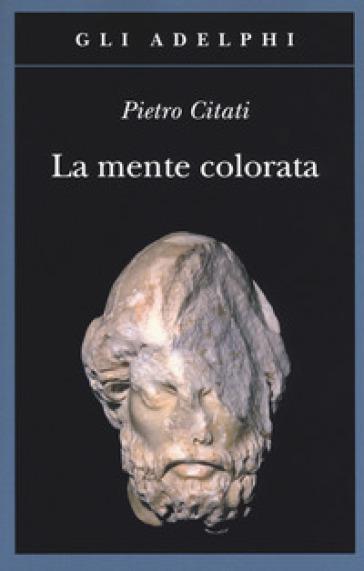 La mente colorata. Ulisse e l'«Odissea» - Pietro Citati |