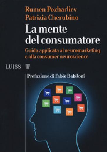 La mente del consumatore. Guida applicata al neuromarketing e alla consumer neuroscience - Rumen Pozharliev | Jonathanterrington.com