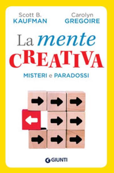 La mente creativa. Misteri e paradossi - Scott B. Kaufman |
