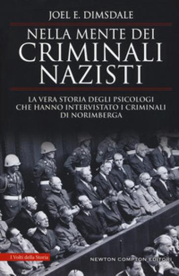 Nella mente dei criminali nazisti. La vera storia degli psicologi che hanno intervistato i criminali di Norimberga - Joel E. Dimsdale pdf epub