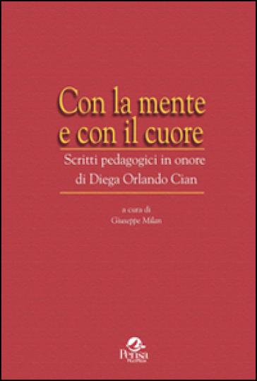 Con la mente e con il cuore. Scritti pedagogici in onore di Diega Orlando Cian - G. Milan | Rochesterscifianimecon.com