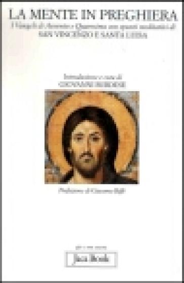 La mente in preghiera. I vangeli di Avvento e Quaresima con spunti meditativi di s. Vincenzo e s. Luisa - Giovanni Burdese |