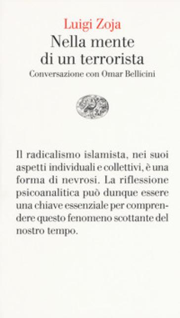 Nella mente di un terrorista. Conversazione con Omar Bellicini - Luigi Zoja |