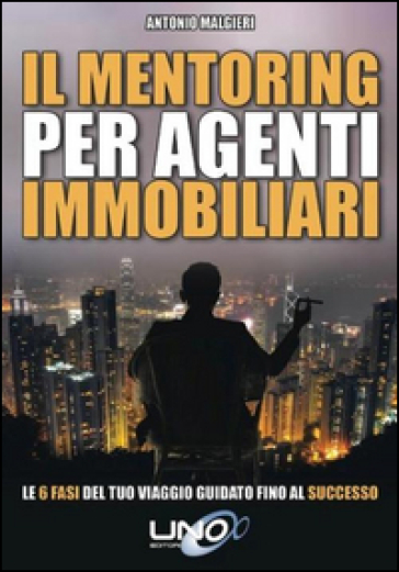 Il mentoring per agenti immobiliari. Le 6 fasi del tuo viaggio guidato fino al successo - Antonio Malgieri | Thecosgala.com