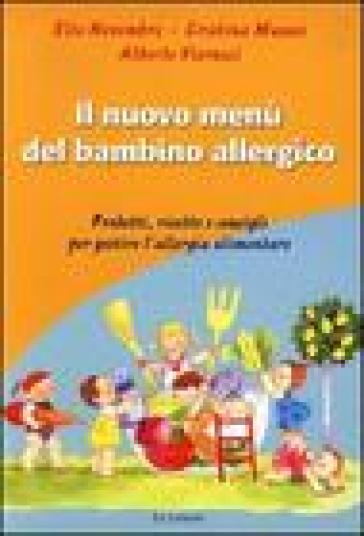 Il menù del bambino allergico. Prodotti, ricette e consigli per gestire l'allergia alimentare - Cristina Massai | Rochesterscifianimecon.com
