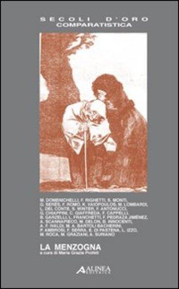 La menzogna. Atti del convegno (Firenze, 12-15 giugno 2007). Ediz. italiana e spagnola - Maria Grazia Profeti  