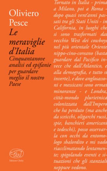 Le meraviglie d'Italia. Cinquantanove analisi ed epifanie per guardare meglio il nostro Paese - Oliviero Pesce | Kritjur.org