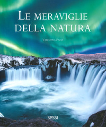 Le meraviglie della natura. Ediz. illustrata - Valentina Facci | Rochesterscifianimecon.com