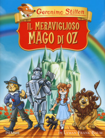 Il meraviglioso Mago di Oz di Lyman Frank Baum - Geronimo Stilton |