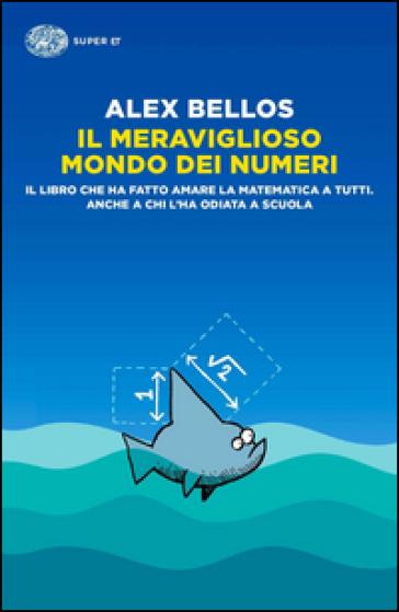 Il meraviglioso mondo dei numeri - Alex Bellos |