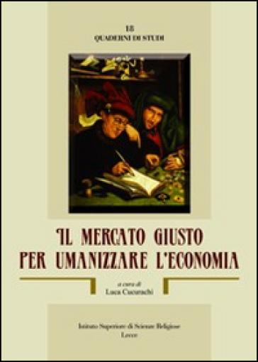 Il mercato giusto per umanizzare l'economia - Luca Cucurachi | Rochesterscifianimecon.com