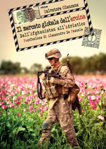 Il mercato globale dell'eroina. Dall'Afghanistan all'Adriatico - Salvatore Giancane |