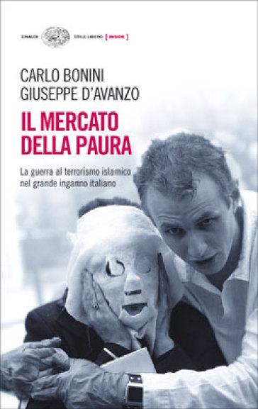 Il mercato della paura. La guerra al terrorismo islamico nel grande inganno italiano - Giuseppe D'Avanzo  