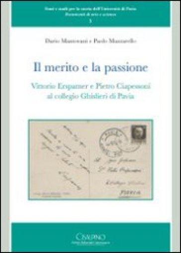 Il merito e la passione. Vittorio Erspamer e Pietro Ciapessoni al collegio Ghisleri di Pavia - Dario Mantovani |