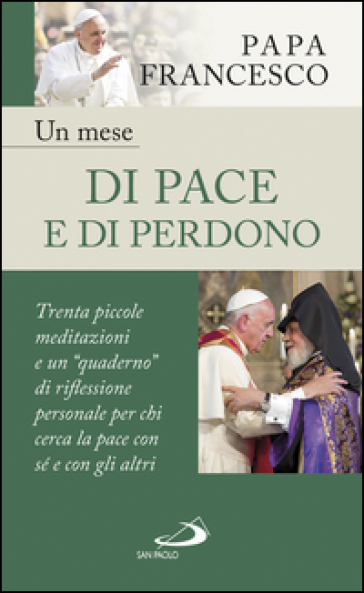 Un mese di pace e di perdono. 30 piccole meditazioni e un «quaderno» di riflessione personale per chi cerca la pace con sé e con gli altri - Papa Francesco (Jorge Mario Bergoglio) |