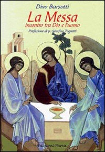 La messa. Incontro tra Dio e l'uomo - Divo Barsotti |