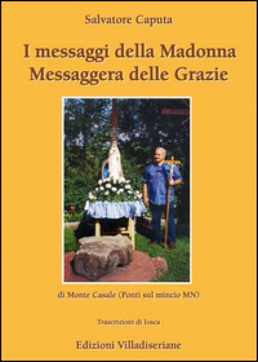I messaggi della Madonna messaggera delle Grazie di Monte Casale (Ponti sul Mincio MN) - Salvatore Caputa  