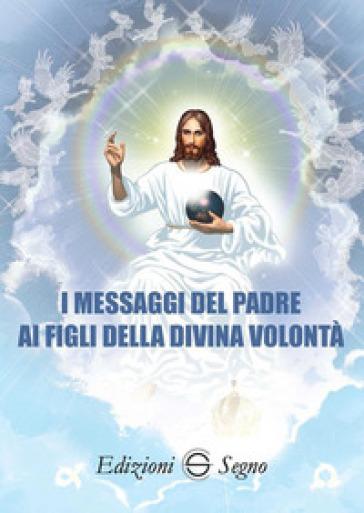 I messaggi del Padre ai figli della Divina Volontà