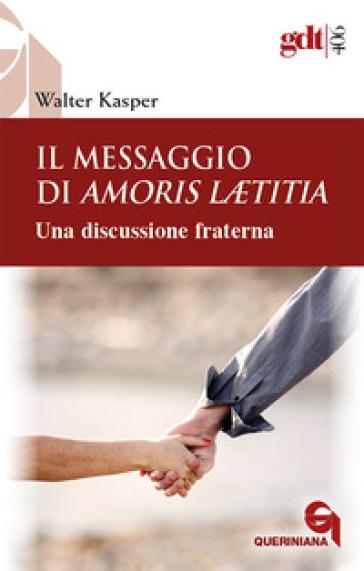 Il messaggio di Amoris Laetitia. Una discussione fraterna - Walter Kasper |