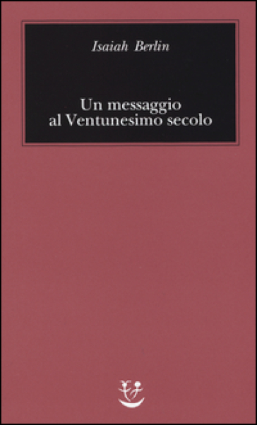Un messaggio al Ventunesimo secolo - Isaiah Berlin | Rochesterscifianimecon.com