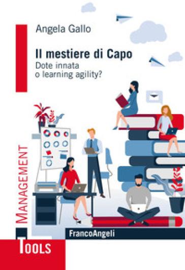 Il mestiere di capo. Dote innata o learning agility? - Angela Gallo   Thecosgala.com