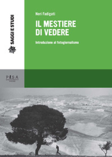 Il mestiere di vedere. Introduzione al fotogiornalismo - Neri Fadigati  
