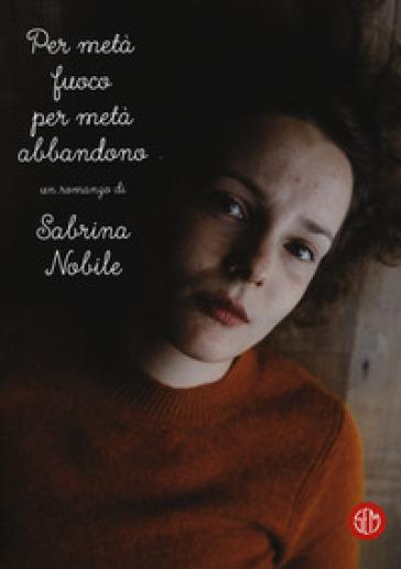 Per metà fuoco per metà abbandono - Sabrina Nobile | Jonathanterrington.com