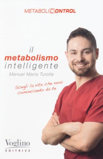 Il metabolismo intelligente. Metabolicontrol - Manuel Maria Turolla pdf epub