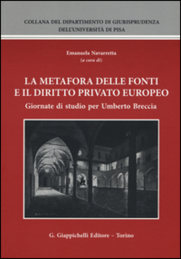 La metafora delle fonti e il diritto privato europeo. Giornate di studio per Umberto Brescia - E. Navarretta | Rochesterscifianimecon.com