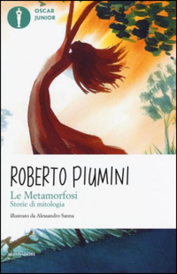 Le metamorfosi. Storie di mitologia. Ediz. illustrata - Roberto Piumini | Jonathanterrington.com