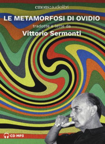 Le metamorfosi letto da Vittorio Sermonti. Audiolibro. 2 CD Audio formato MP3 - Publio Ovidio Nasone  