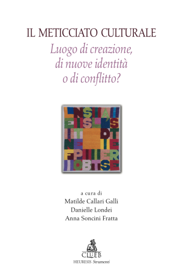 Il meticciato culturale. Luogo di creazione di nuove identità o di conflitto? - Matilde Callari Galli |