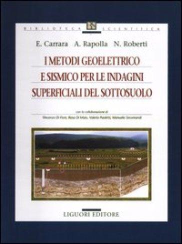 I metodi geoelettrico e sismico per le indagini superficiali del sottosuolo - Eugenio Carrara |