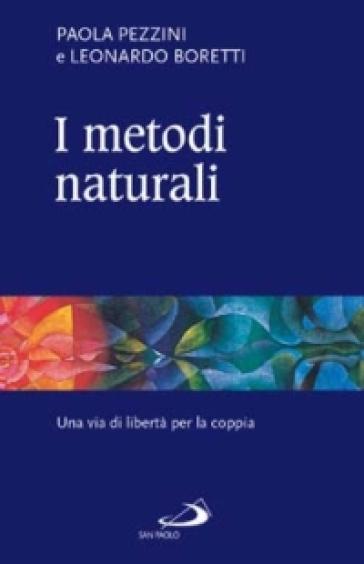 I metodi naturali. Una via di libertà per la coppia - Paola Pezzini | Ericsfund.org