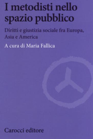 I metodisti nello spazio pubblico. Diritti e giustizia sociale fra Europa, Asia e America - M. Fallica | Kritjur.org