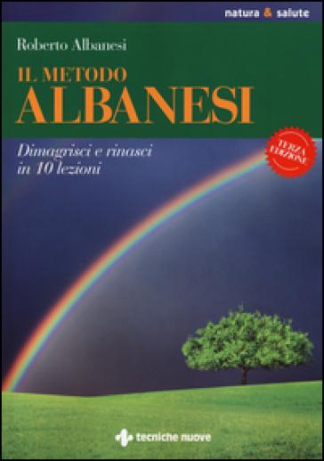 Il metodo Albanesi. Dimagrisci e rinasci in 10 lezioni - Roberto Albanesi | Rochesterscifianimecon.com