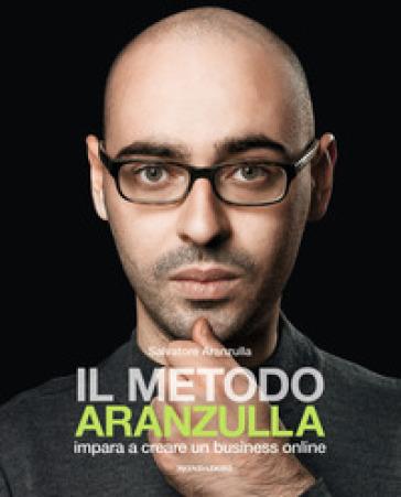 Il metodo Aranzulla. Imparare a creare un business online - Salvatore Aranzulla |
