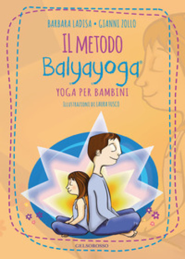 Il metodo Balyayoga. Yoga per bambini - Barbara Ladisa |