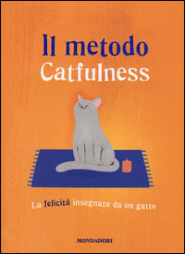 Il metodo Catfulness. La felicità insegnata da un gatto - Paolo Valentino pdf epub
