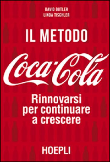 Il metodo Coca-Cola. Rinnovarsi per continuare a crescere - David Butler | Thecosgala.com