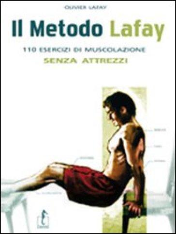 Il metodo Lafay. 110 esercizi di muscolazione senza attrezzi - Olivier Lafay |