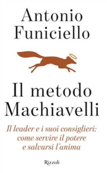 Il metodo Machiavelli. Il leader e i suoi consiglieri: come servire il potere e salvarsi l'anima - Antonio Funiciello   Jonathanterrington.com
