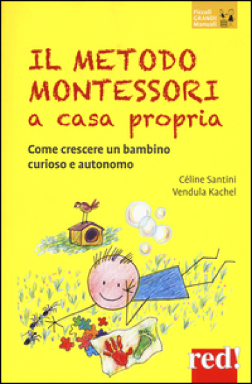 Il metodo Montessori a casa propria. Come crescere un bambino curioso e autonomo - Céline SANTINI | Thecosgala.com