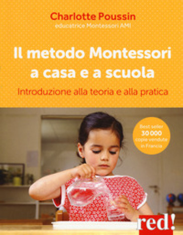 Il metodo Montessori a casa e a scuola. Introduzione alla teoria e alla pratica - Charlotte Poussin |