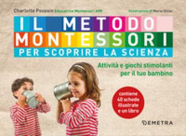 Il metodo Montessori per scoprire la scienza. Con 40 schede - Charlotte Poussin | Ericsfund.org
