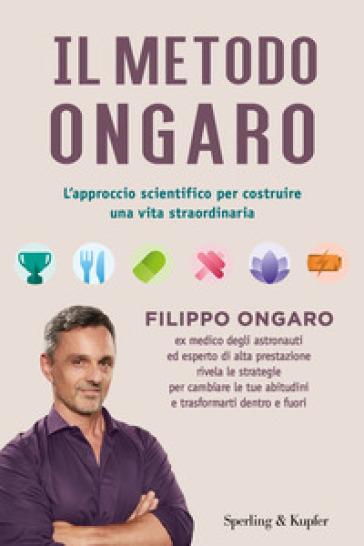 Il metodo Ongaro. L'approccio scientifico per costruire una vita straordinaria - Filippo Ongaro | Thecosgala.com