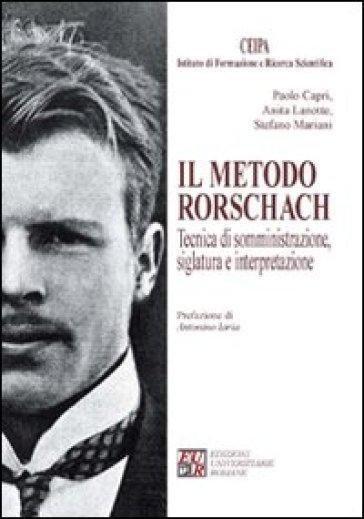 Il metodo Rorschach. Tecnica di somministrazione, siglatura e interpretazione - Anita Lanotte |