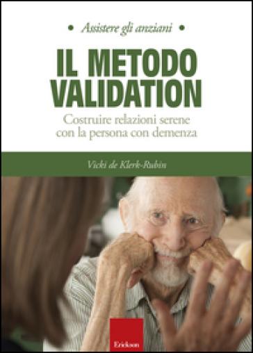Il metodo Validation. Costruire relazioni serene con la persona con demenza - Vicky De Klerk-Rubin pdf epub