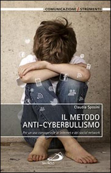 Il metodo anti-cyberbullismo. Per un uso consapevole di internet e dei social network - Claudia Sposini |