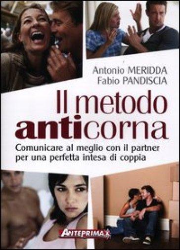 Il metodo anticorna. Comunicare al meglio con il partner per una perfetta intesa di coppia - Antonio Meridda  